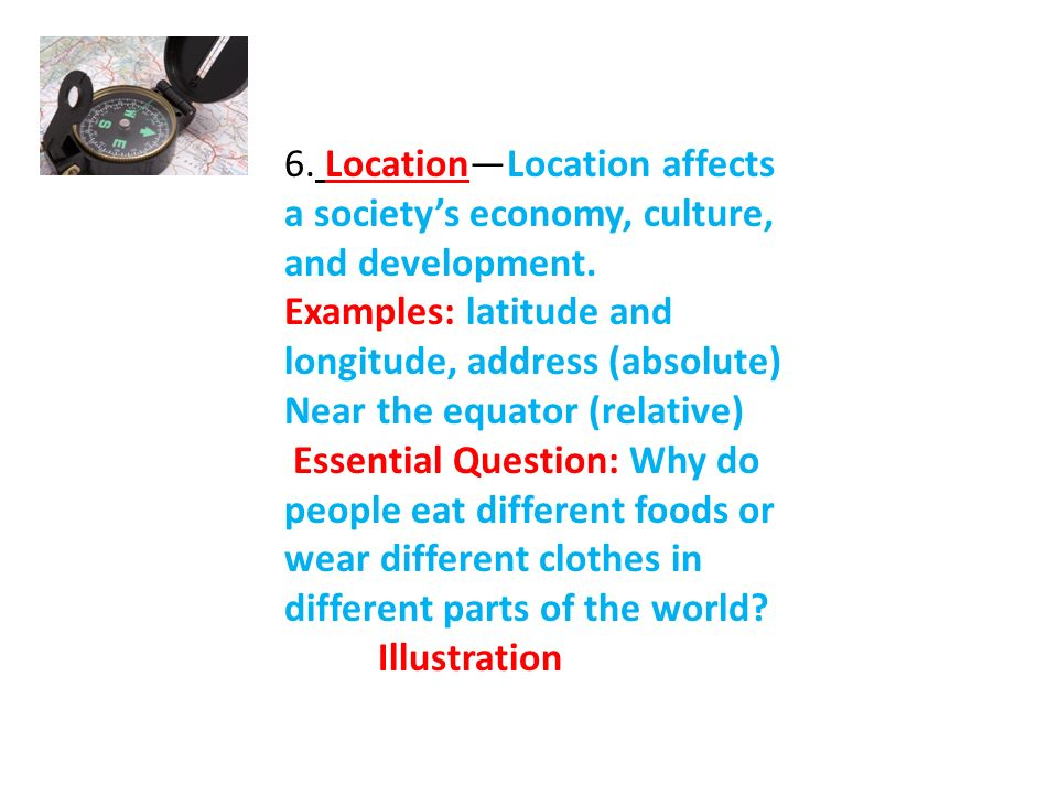 6. Location—Location affects a society's economy, culture, and development.