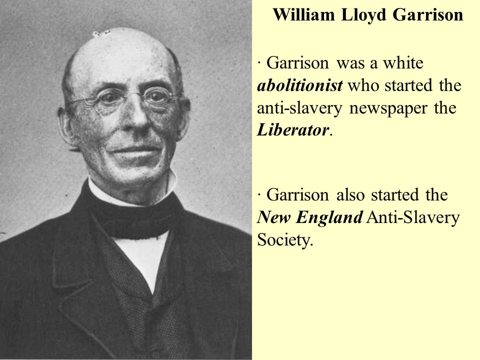 the liberator and garrison William lloyd garrison this is the well-known statement that introduced the initial issue of the liberator, which appeared in boston on (january 1, 1831) it shocked many by its militancy, but was thoroughly representative of his rhetoric it became the most famous utterance of garrison's career william lloyd garrison.