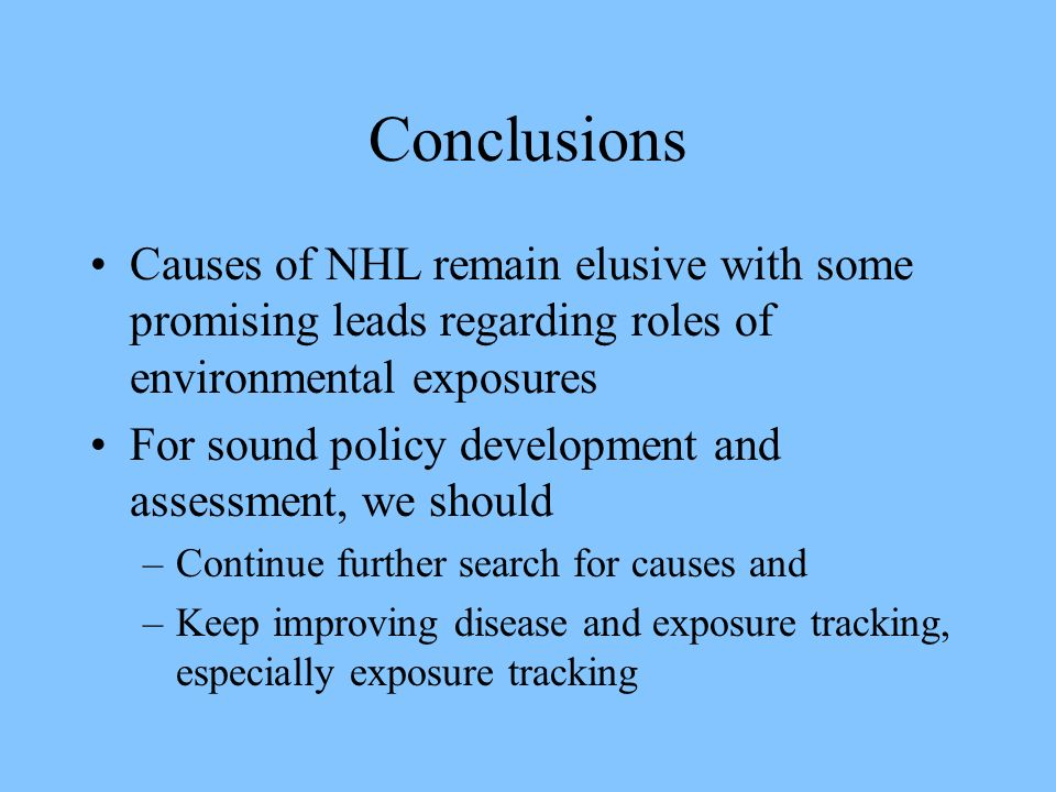 Conclusions Causes of NHL remain elusive with some promising leads regarding roles of environmental exposures.