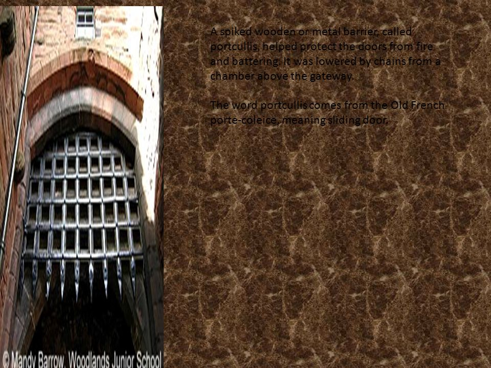 A spiked wooden or metal barrier called portcullis helped protect the doors from fire & Castles and Dragons. - ppt download