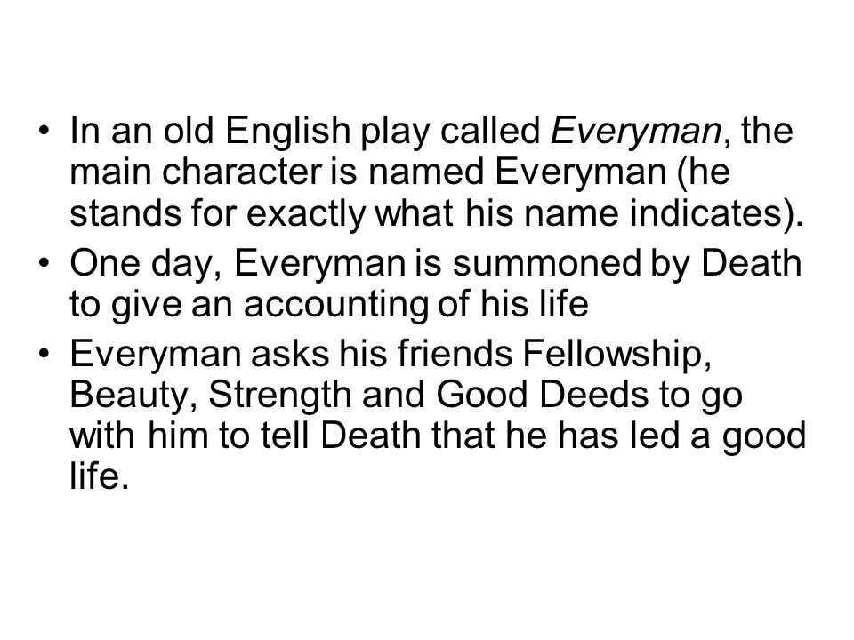 describing the eschatology in the play everyman Morality play: everyman (late 15th century) everyman is visited by death everyman is visited by death he is told that he can take one friend with him on his long journey.