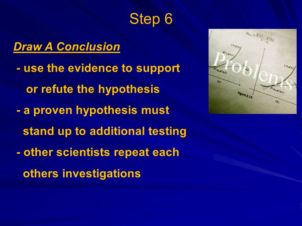 Step 6 Draw A Conclusion - use the evidence to support