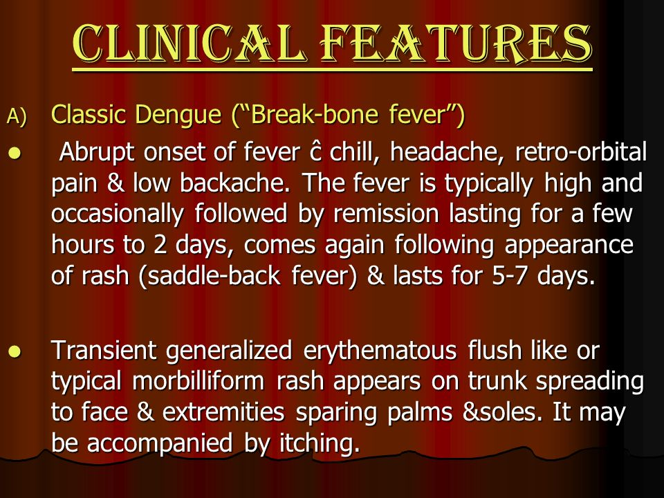 Clinical features Classic Dengue ( Break-bone fever )