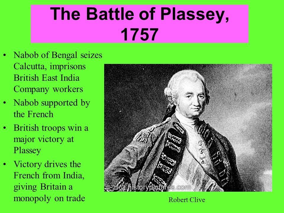 The Battle of Plassey, 1757 Nabob of Bengal seizes Calcutta, imprisons British East India Company workers.