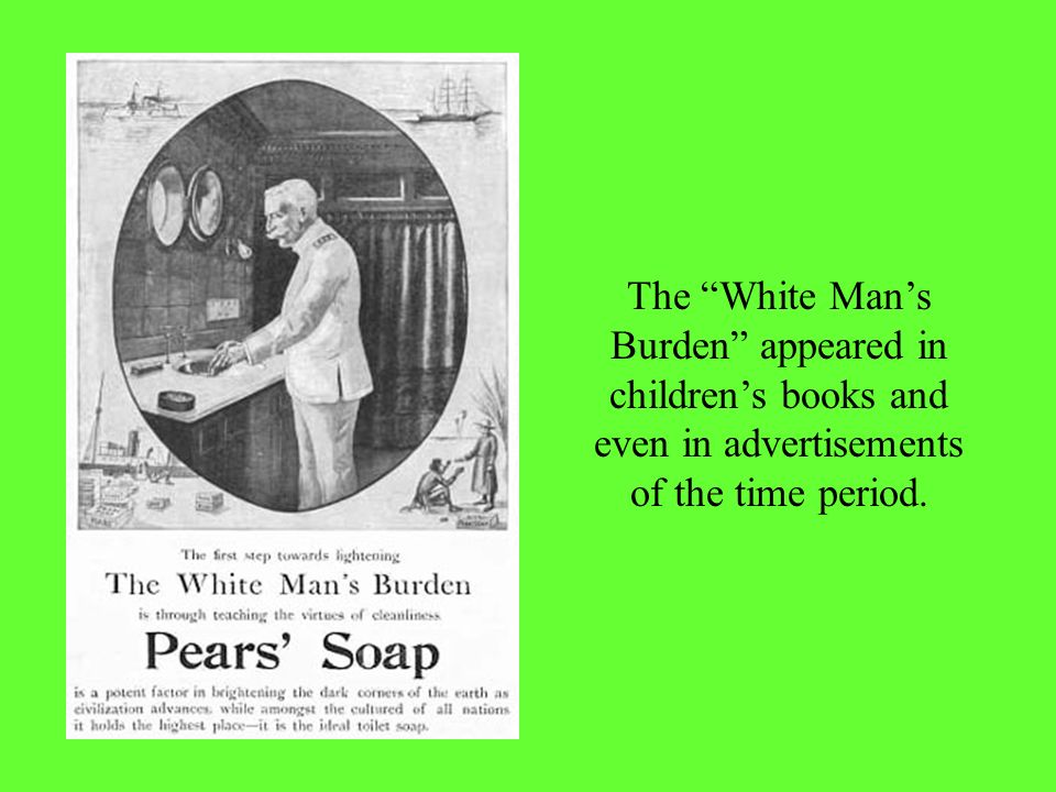 The White Man's Burden appeared in children's books and even in advertisements of the time period.