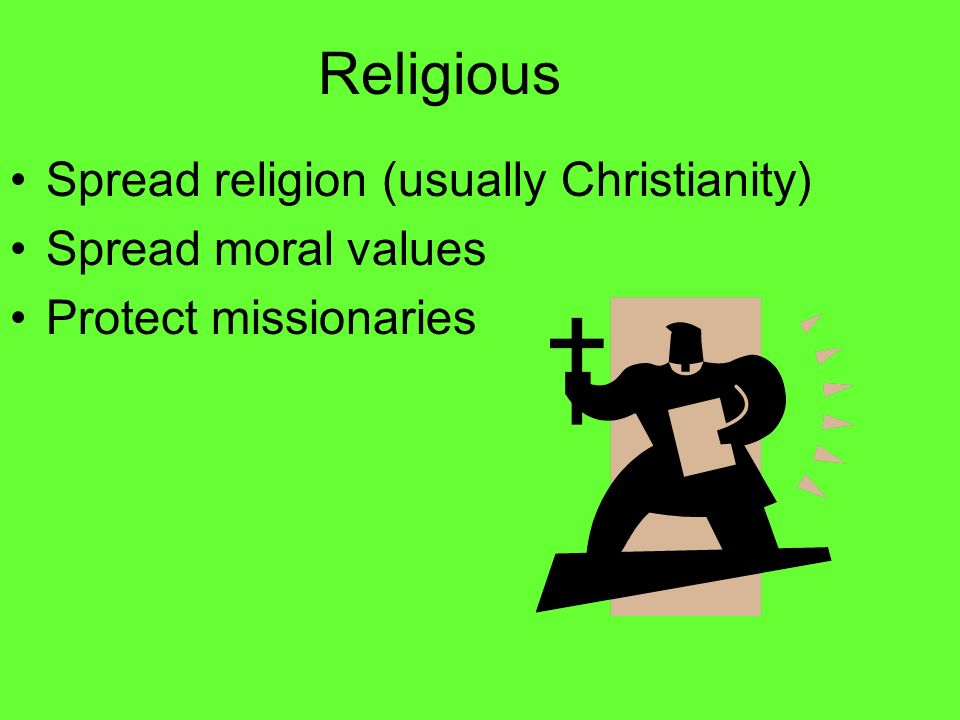 Religious Spread religion (usually Christianity) Spread moral values