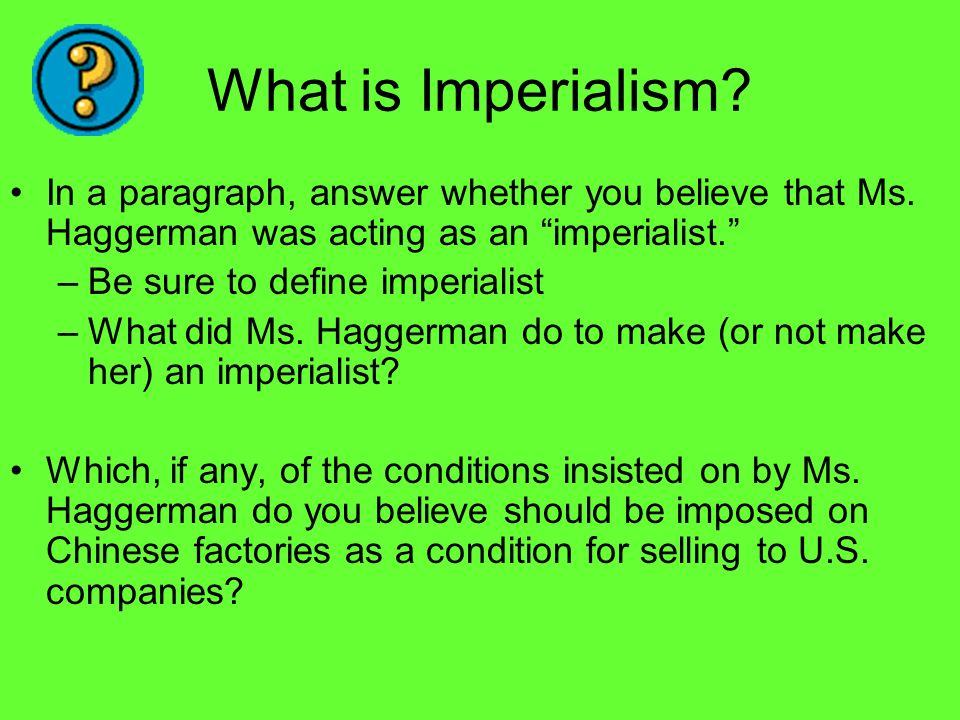 What is Imperialism In a paragraph, answer whether you believe that Ms. Haggerman was acting as an imperialist.
