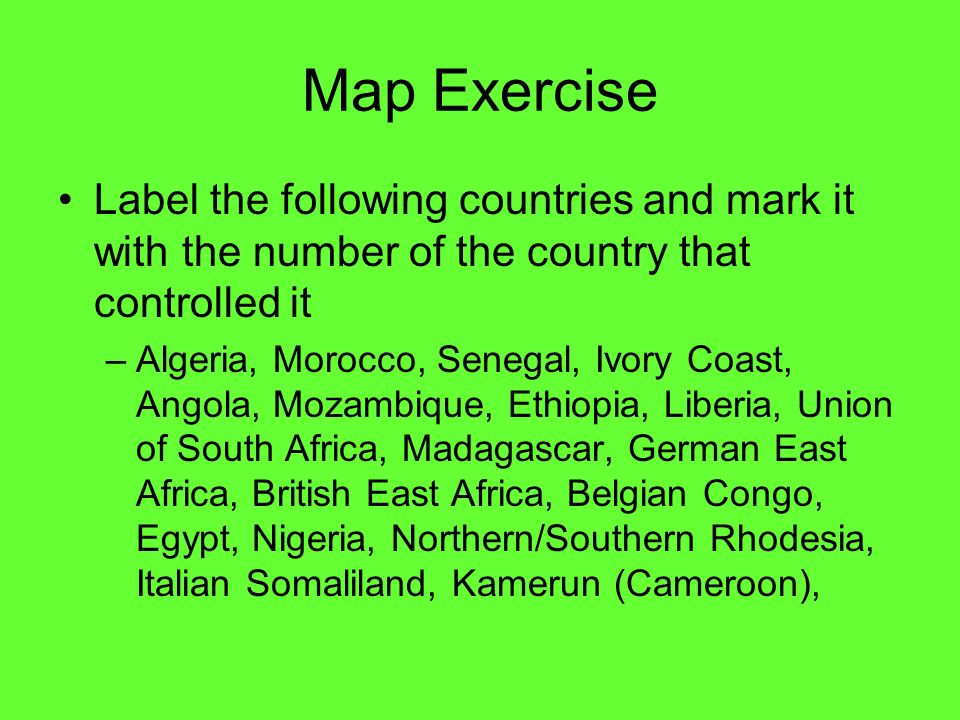 Map Exercise Label the following countries and mark it with the number of the country that controlled it.