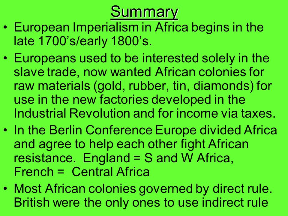 Summary European Imperialism in Africa begins in the late 1700's/early 1800's.