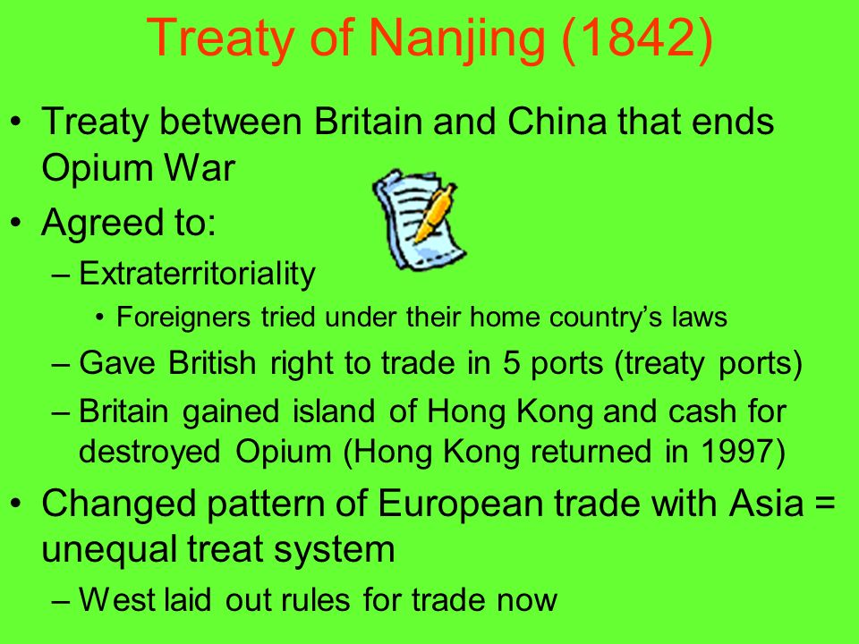 Treaty of Nanjing (1842) Treaty between Britain and China that ends Opium War. Agreed to: Extraterritoriality.