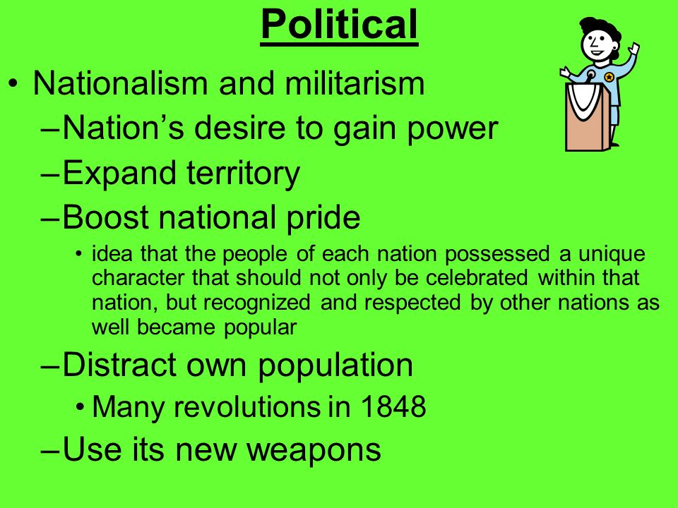 Political Nationalism and militarism Nation's desire to gain power