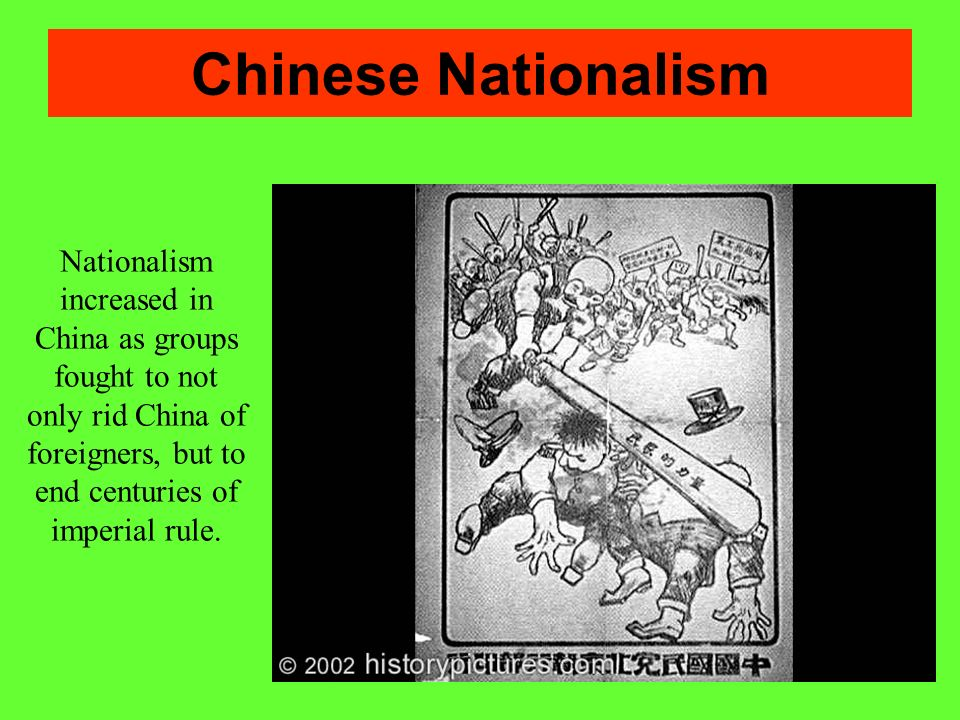Chinese Nationalism Nationalism increased in China as groups fought to not only rid China of foreigners, but to end centuries of imperial rule.