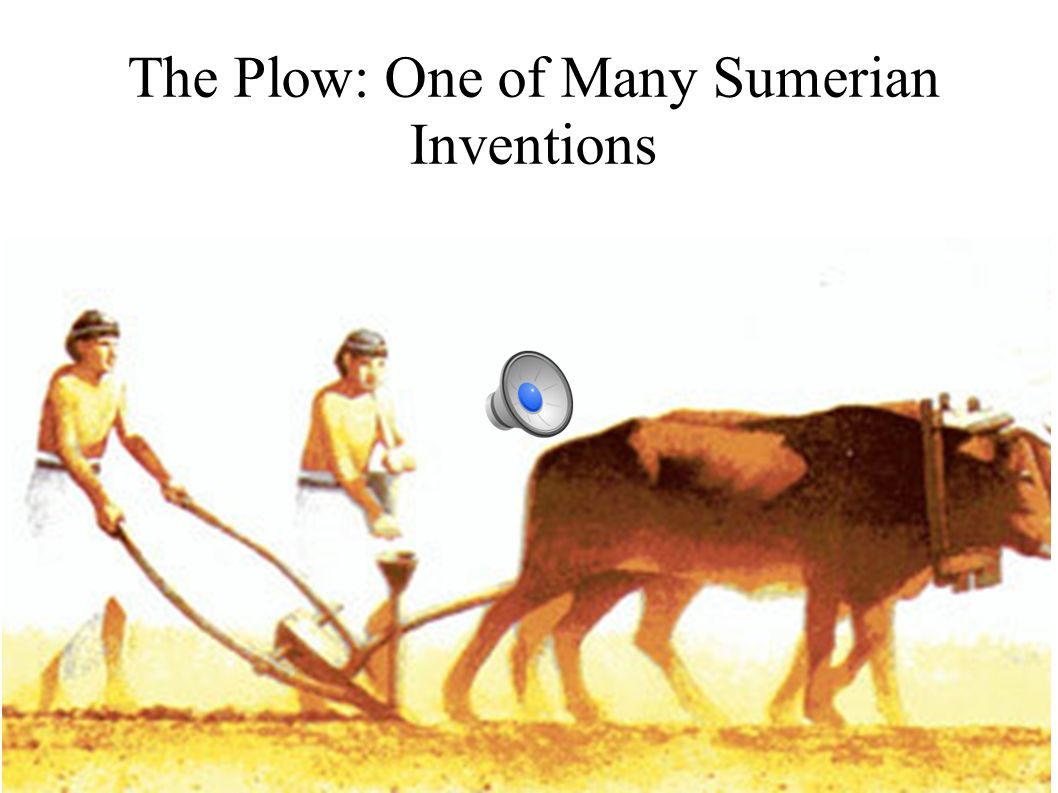 """inventions of the sumerians Mesopotamia is known as the """"cradle of civilization"""" and is the most ancient civilization known to have existed on the planet, about."""