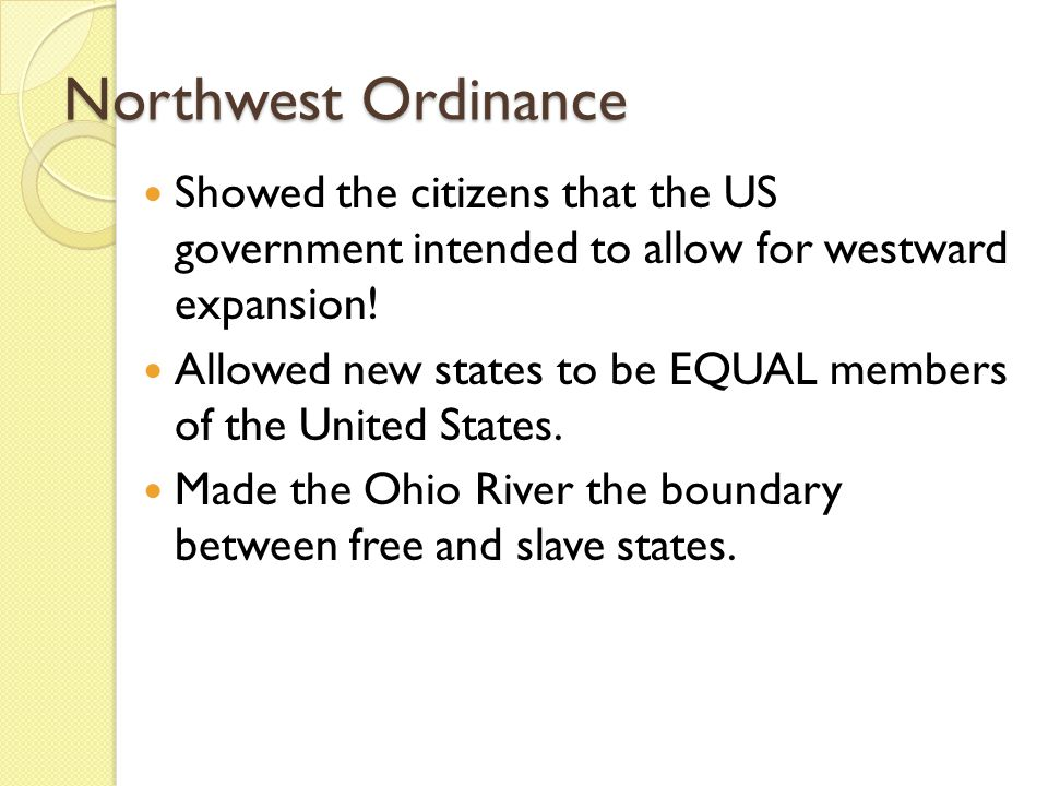 Northwest Ordinance Showed the citizens that the US government intended to allow for westward expansion!