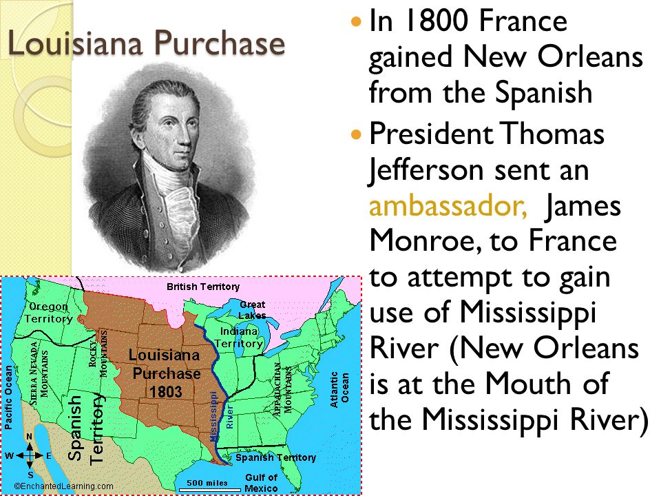 Louisiana Purchase In 1800 France gained New Orleans from the Spanish