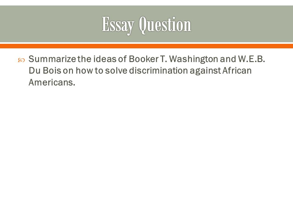 essay question booker t washington Suggested essay topics and project ideas for up from slavery part of a detailed  lesson  up from slavery by booker t washington get up from slavery from.