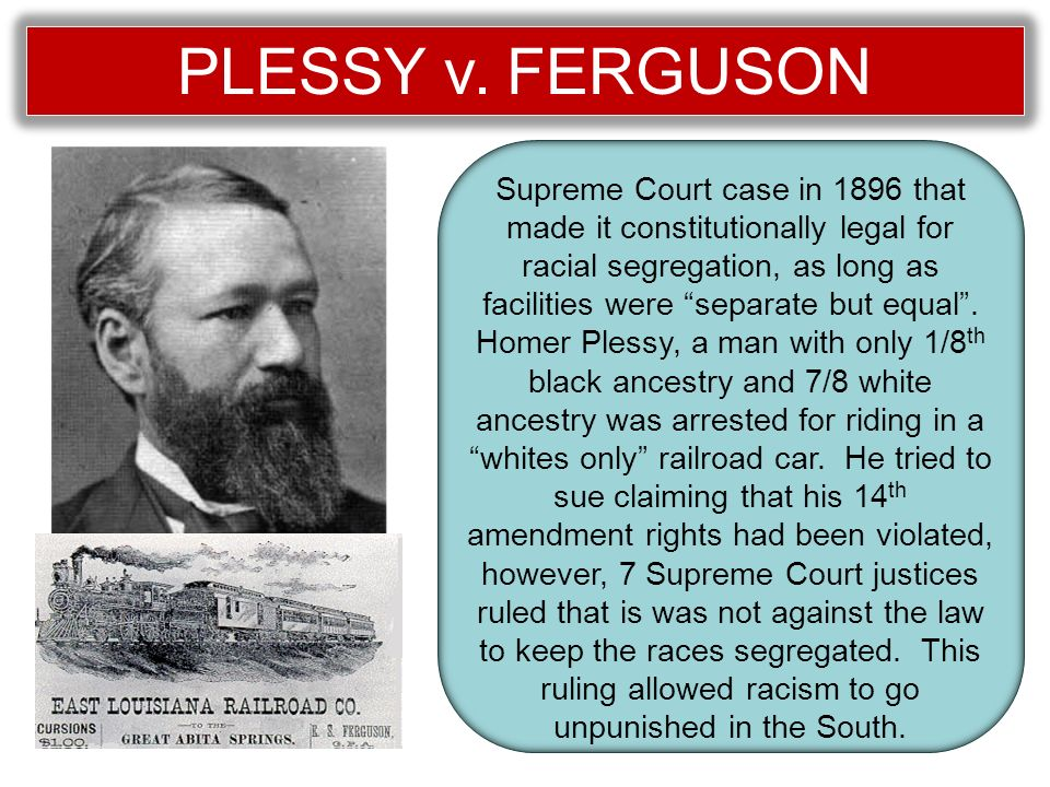 """plessy v ferguson a controversial case Plessy v ferguson, case in which the us supreme court, on may 18, 1896, by a seven-to-one majority (one justice did not participate), advanced the controversial """" separate but equal"""" doctrine for assessing the constitutionality of racial segregation laws."""