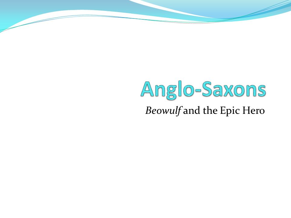 the characteristics of a hero in the anglo saxon epic beowulf Literary genre of beowulf epic: -the main plot surrounds a warrior-hero named beowulf and his menthey are from a traditions and values of the anglo-saxon.