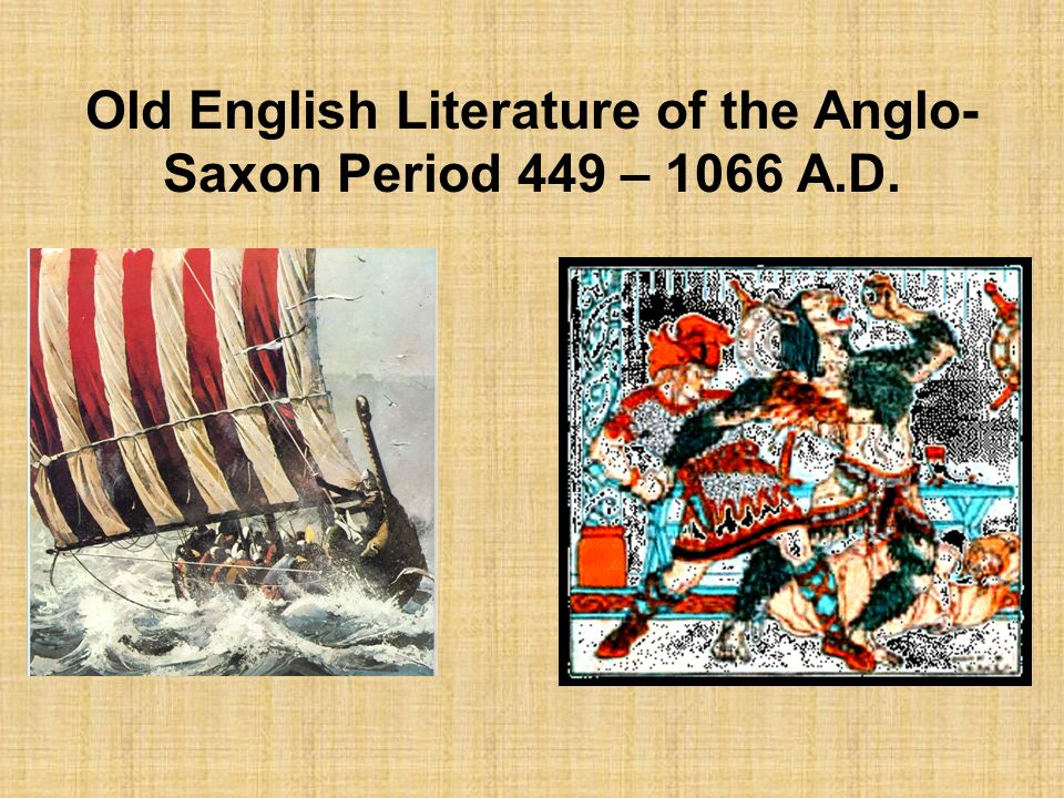 literature from the anglo saxon period through British literature from ad 450 to 1100 (the anglo-saxon period) • students will learn about the historical, social, and cultural milieu leading up to and including the anglo-saxon period.