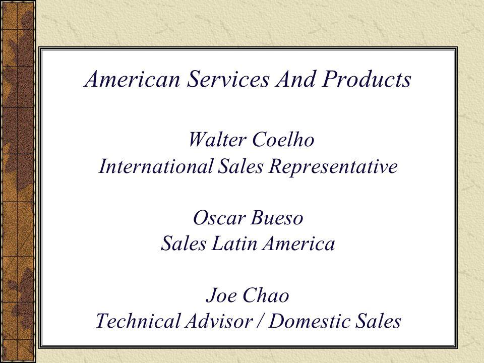 1 american services and products walter coelho international sales representative oscar bueso sales latin america joe chao technical advisor domestic - International Sales Representative