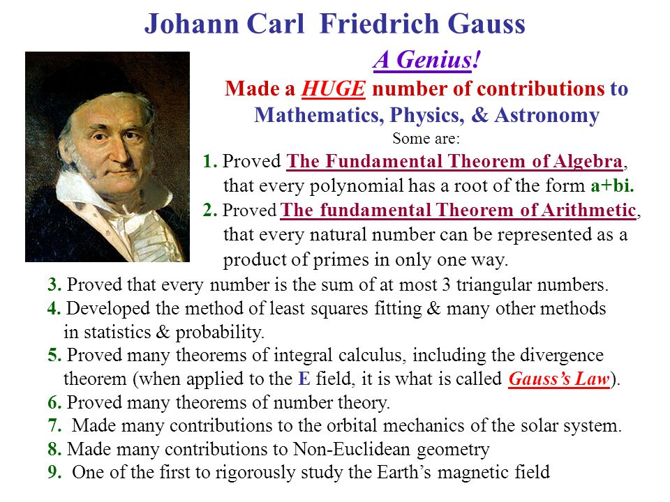 the life and contributions of carl friedrich gauss Carl friedrich gauss lived around 1800 in present-day germany he was one of the most intelligent and productive mathematicians ever and made contributions in every mathematical field when gauss was 18, he found a way to construct the regular with seventeen sides , using only a straightedge and a compass.