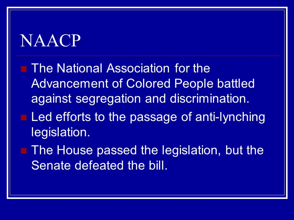 NAACP The National Association for the Advancement of Colored People battled against segregation and discrimination.