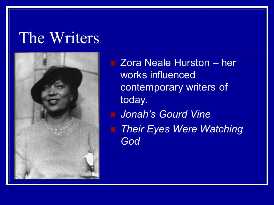 The Writers Zora Neale Hurston – her works influenced contemporary writers of today. Jonah's Gourd Vine.