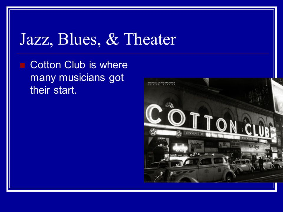 Jazz, Blues, & Theater Cotton Club is where many musicians got their start.