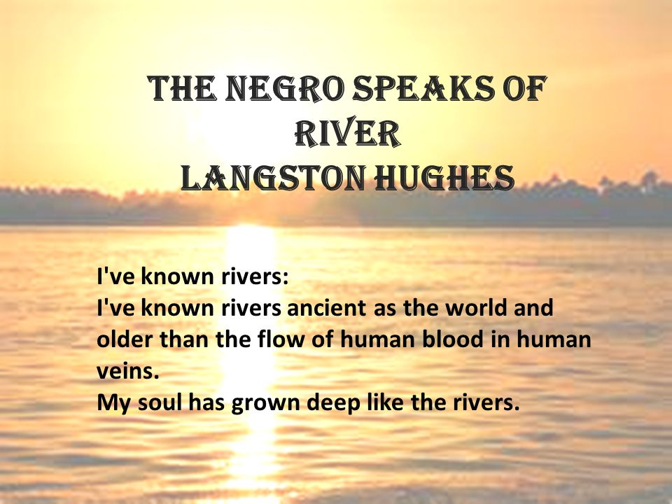 poem analysis the negro speaks of More about this poem the negro speaks of rivers by langston hughes about this poet langston hughes was first recognized.