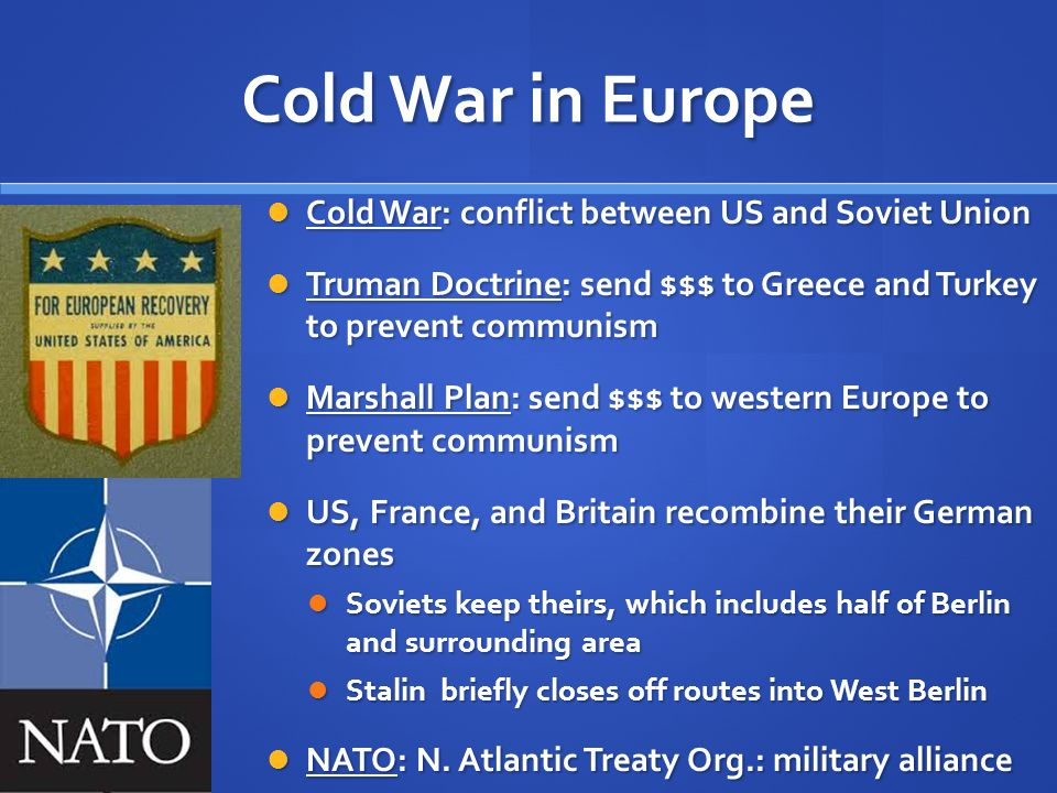 Cold War in Europe Cold War: conflict between US and Soviet Union