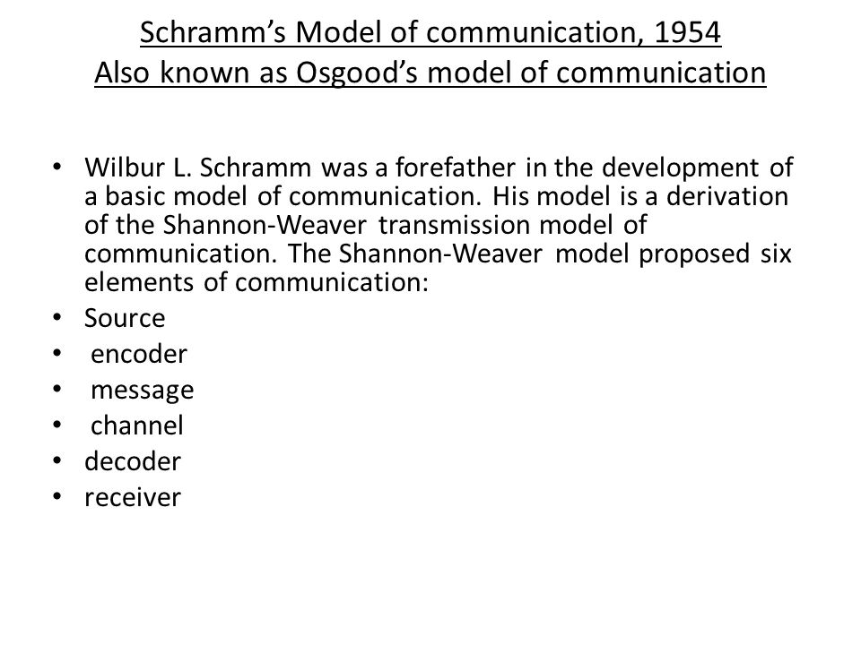 schramm model of communication Schramm's model of communication wilbur l schramm was a forefather in the  development of a basic model of communication his model is a derivation of the .