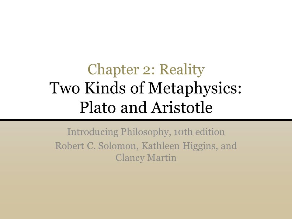 metaphysics plato and aristotle Aristotle, the philosopher of the rationality (city and individuals) aristotle is one of the most famous greek philosophers  aristotle was a pupil of plato and was first reverent to him then very critical, about plato's theory of ideas for example.