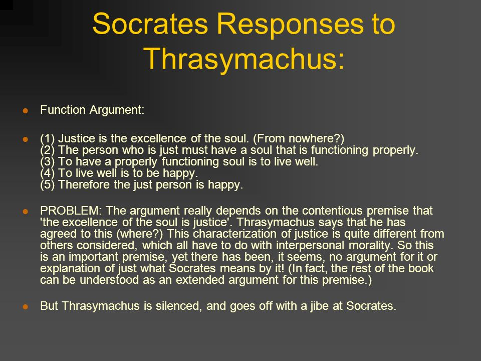 the republic socrate vs thrasymachus The free library  literature  plato  the republic  xi - socrates - glaucon xi - socrates - glaucon with these words i was thinking that i had made an end of the discussion but the end, in truth, proved to be only a beginning.