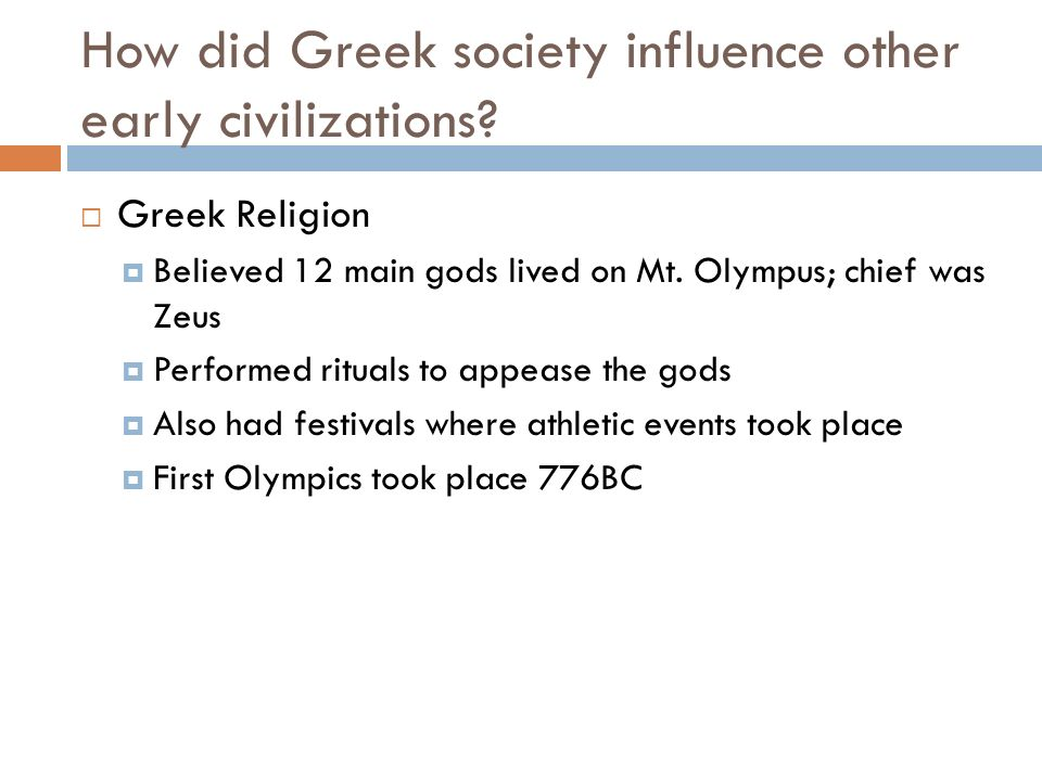 greek influence on society Many famous greeks continue to influence today's society in the field of math and science for example, pythagoras created the pythagorean theorem in science, aristarchus determined the fact that earth revolves around the sun.