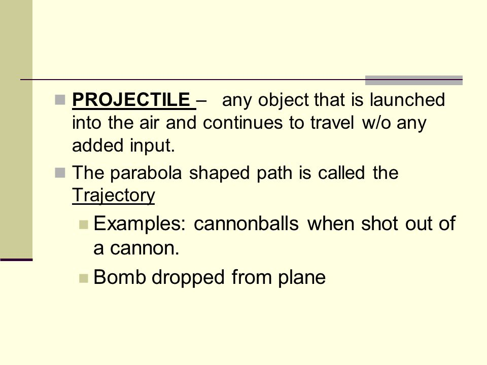 Examples: cannonballs when shot out of a cannon.