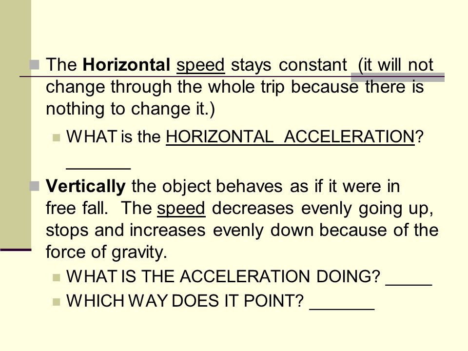 The Horizontal speed stays constant (it will not change through the whole trip because there is nothing to change it.)