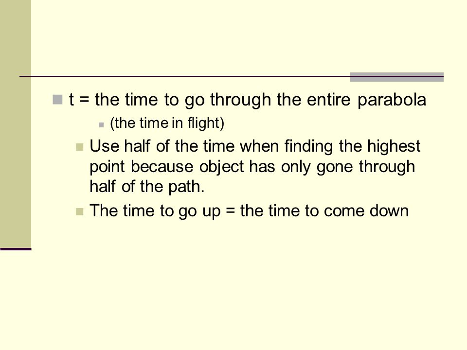 t = the time to go through the entire parabola