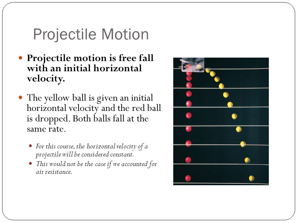 Projectile Motion Projectile motion is free fall with an initial horizontal velocity.