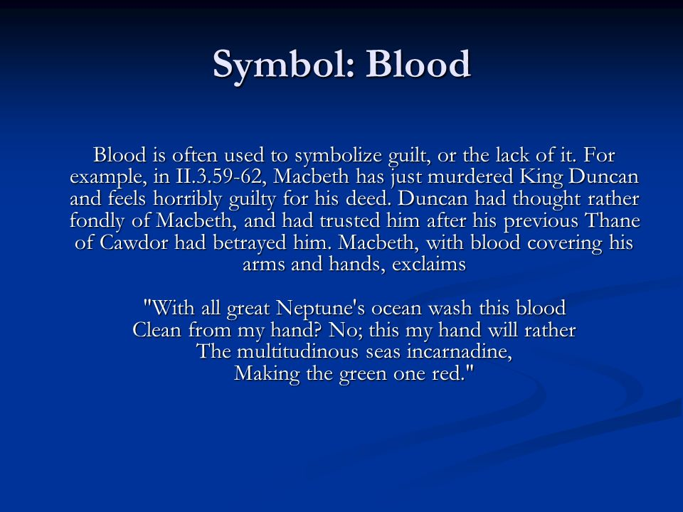 symbol of blood in macbeth Macbeth, by william shakespeare, is a tragedy that combines fact and legend   the predominant symbol is blood and is used as an effective.