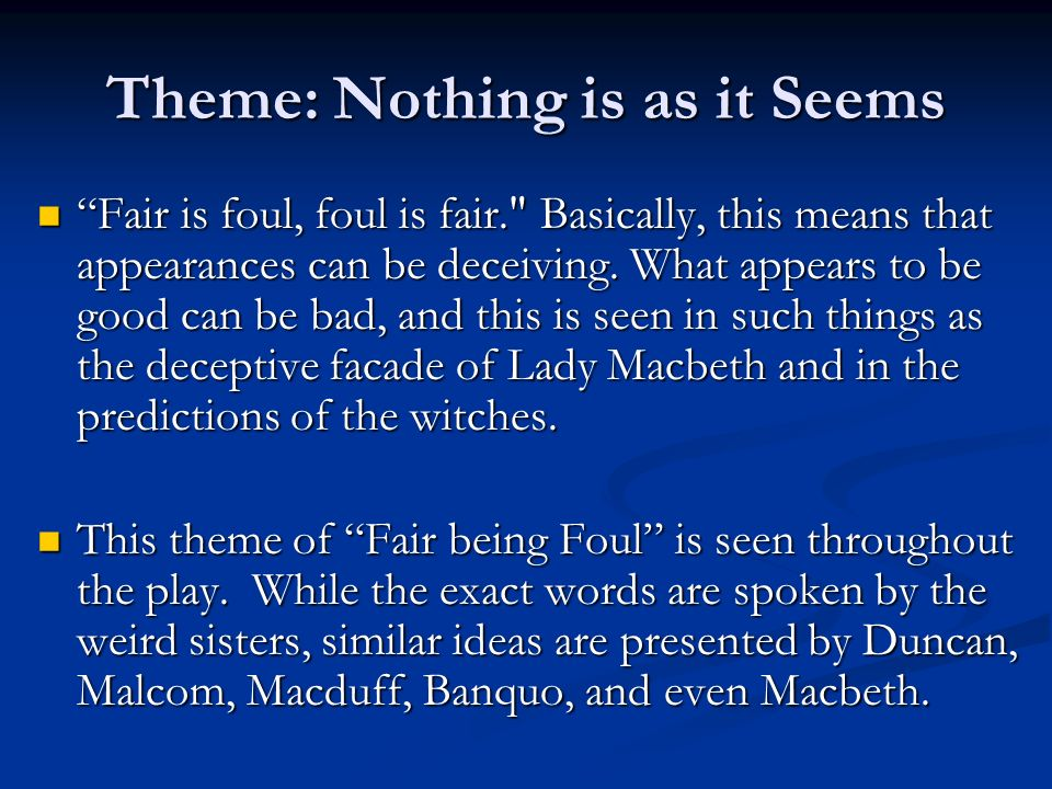 the use of the words foul and fair throughout the play macbeth Throughout the play  fair is foul, and foul is fair (act i,  the play 'macbeth' is based on real events from scottish history and there was actually a king.