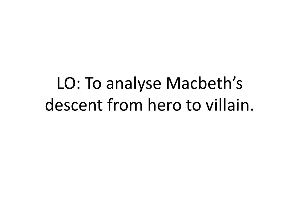 macbeth from hero to villain Free term paper on macbeth: from hero to villain available totally free at planet paperscom, the largest free term paper community.