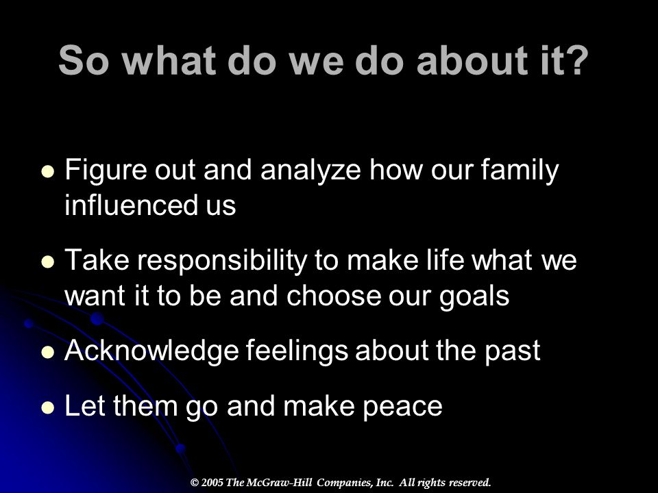 So what do we do about it Figure out and analyze how our family influenced us.