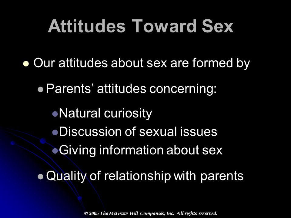 Attitudes Toward Sex Our attitudes about sex are formed by