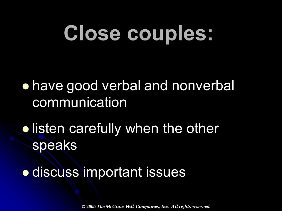 Close couples: have good verbal and nonverbal communication