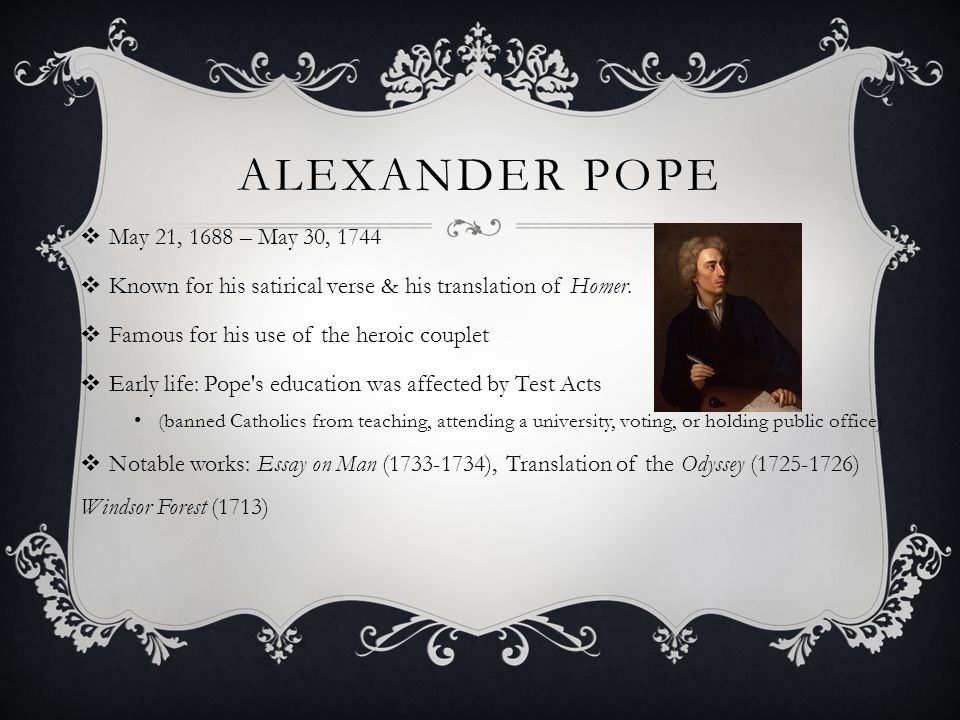 "pope essay on man online The word satire comes from the latin alexander pope from an essay on man analysis satur and the subsequent phrase lanx satura satur meant ""full"" but the juxtaposition with lanx shifted the meaning to ""miscellany or medley"": the expression lanx satura literally means ""a full dish of various kinds of fruits."