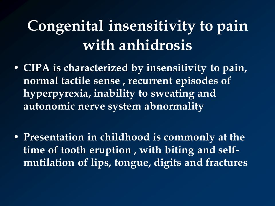 congenital insensitivity to pain with anhidrosis 8 type iv congenital insensitivity to pain with anhidrosis (cipa) is characterized by inexplicable episodes of fever at an early age in addition to insensitivity to pain and self-mutilation traumatic lesions from congenital insensitivity to pain with anhidrosis in a pediatric patient: dental management.