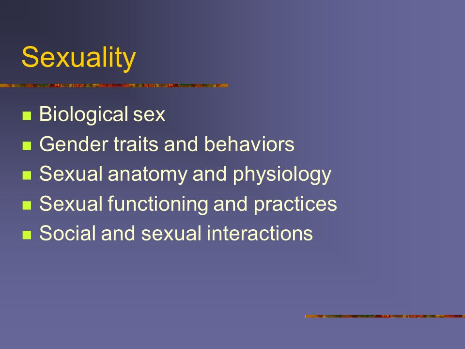 Sexuality Biological sex Gender traits and behaviors