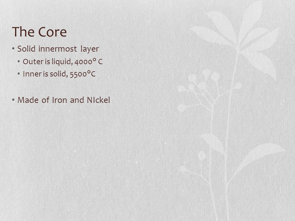 The Core Solid innermost layer Made of Iron and NIckel