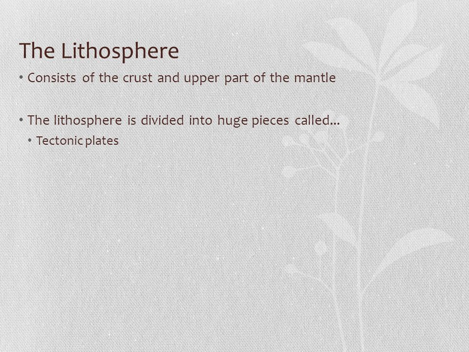 The Lithosphere Consists of the crust and upper part of the mantle