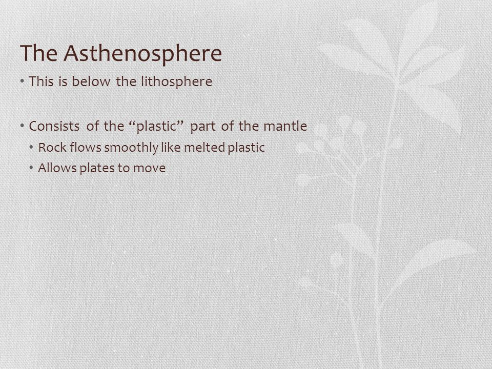 The Asthenosphere This is below the lithosphere